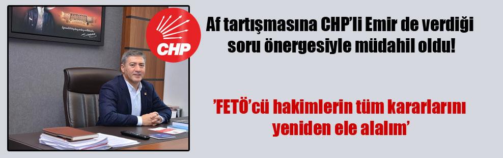 Af tartışmasına CHP'li Emir de verdiği soru önergesiyle müdahil oldu!