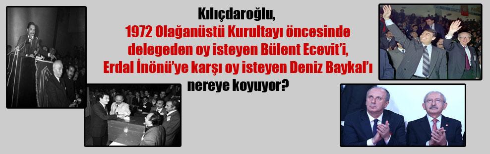 Kılıçdaroğlu, 1972 Olağanüstü Kurultayı öncesinde delegeden oy isteyen Bülent Ecevit'i, Erdal İnönü'ye karşı oy isteyen Deniz Baykal'ı nereye koyuyor?