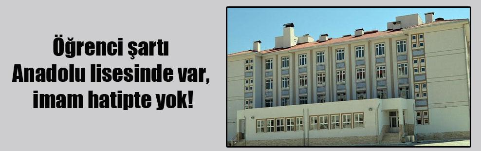 Öğrenci şartı Anadolu lisesinde var, imam hatipte yok!
