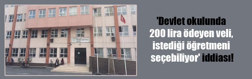 'Devlet okulunda 200 lira ödeyen veli, istediği öğretmeni seçebiliyor' iddiası!