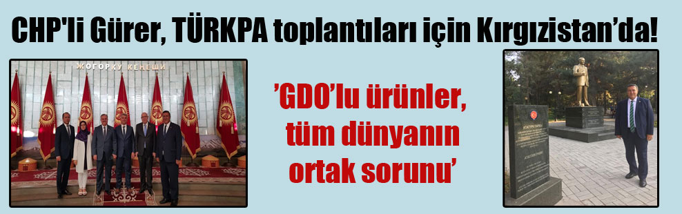 CHP'li Gürer, TÜRKPA toplantıları için Kırgızistan'da!