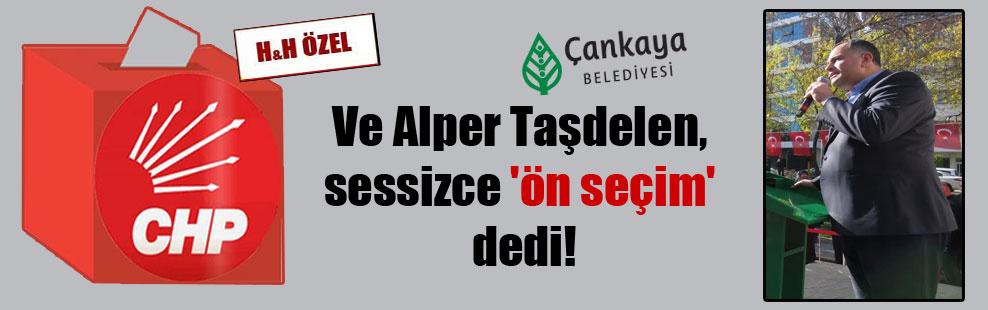 Ve Alper Taşdelen, sessizce 'ön seçim' dedi!