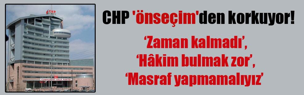 CHP 'önseçim'den korkuyor!