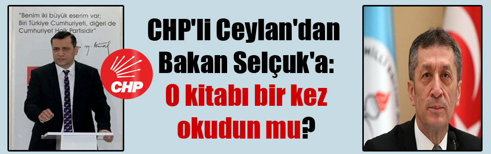 CHP'li Ceylan'dan Bakan Selçuk'a: O kitabı bir kez okudun mu?