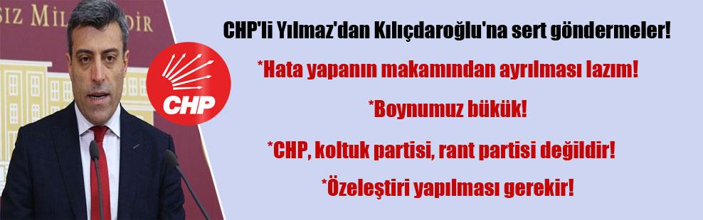 CHP'li Yılmaz'dan Kılıçdaroğlu'na sert göndermeler!