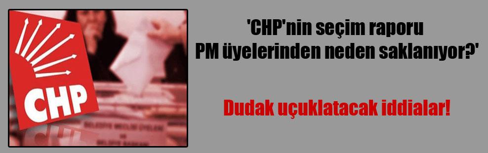 'CHP'nin seçim raporu PM üyelerinden neden saklanıyor?'