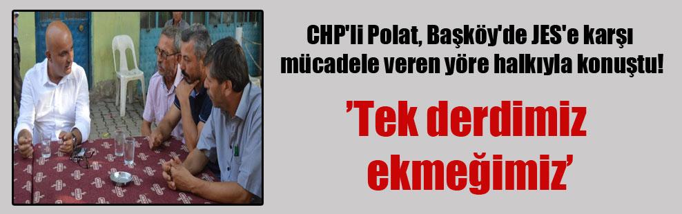 CHP'li Polat, Başköy'de JES'e karşı mücadele veren yöre halkıyla konuştu!