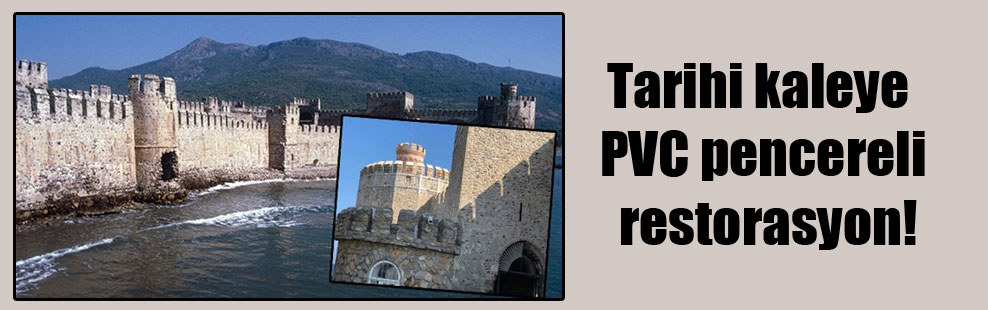 Tarihi kaleye PVC pencereli restorasyon!