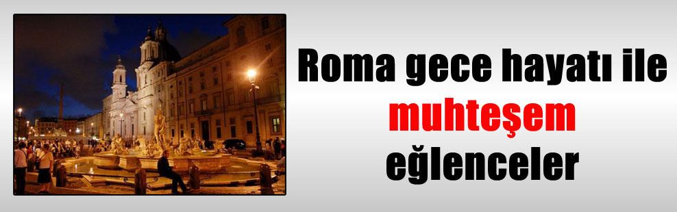 Roma gece hayatı ile muhteşem eğlenceler
