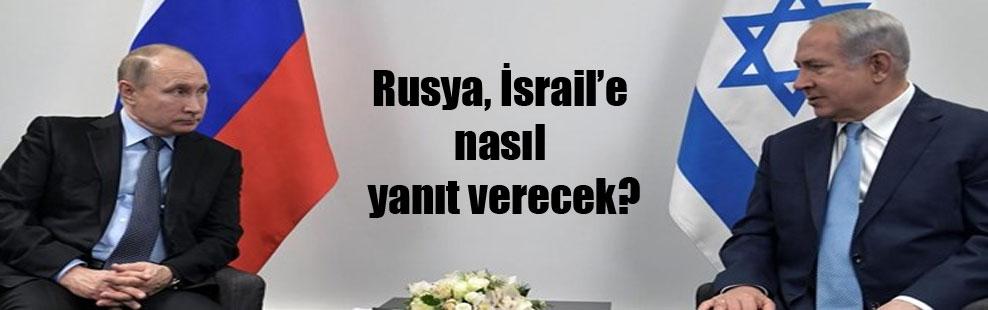 Rusya, İsrail'e nasıl yanıt verecek?
