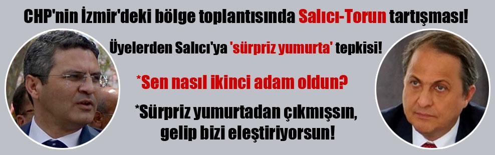 CHP'nin İzmir'deki bölge toplantısında Salıcı-Torun tartışması! Üyelerden Salıcı'ya 'sürpriz yumurta' tepkisi!