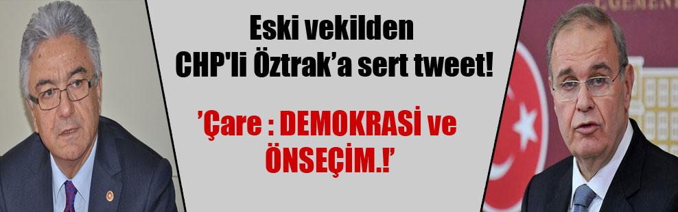 Eski vekilden CHP'li Öztrak'a sert tweet!