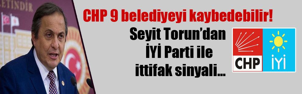 CHP 9 belediyeyi kaybedebilir! Seyit Torun'dan İYİ Parti ile ittifak sinyali…