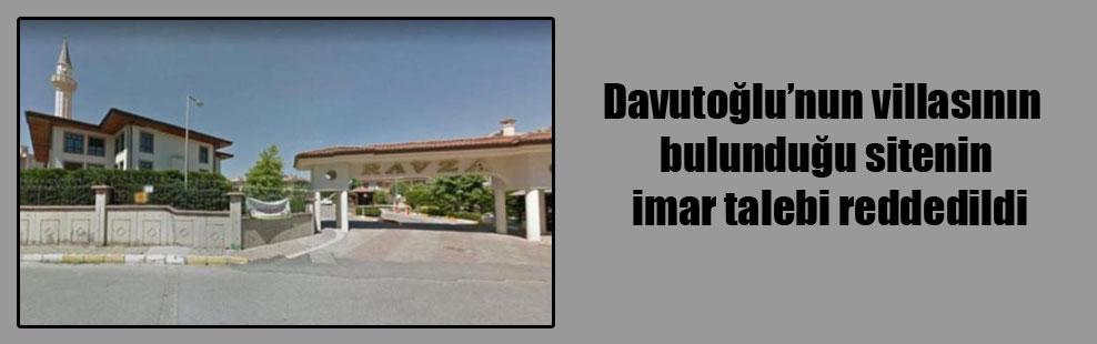 Davutoğlu'nun villasının bulunduğu sitenin imar talebi reddedildi