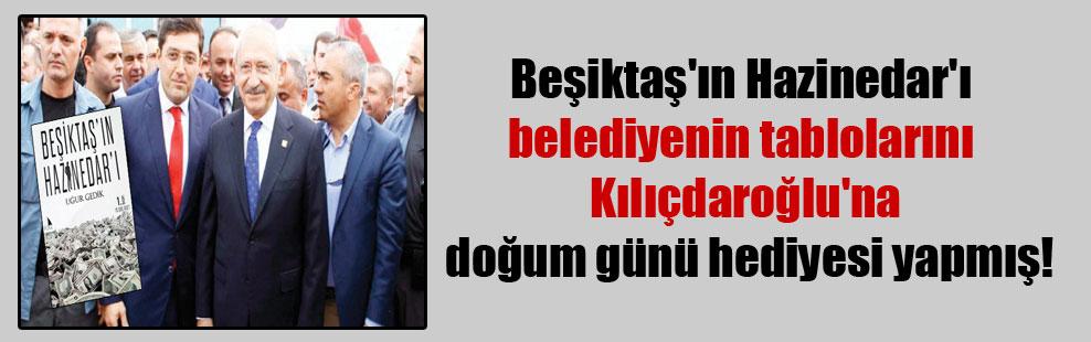 Beşiktaş'ın Hazinedar'ı belediyenin tablolarını Kılıçdaroğlu'na doğum günü hediyesi yapmış!