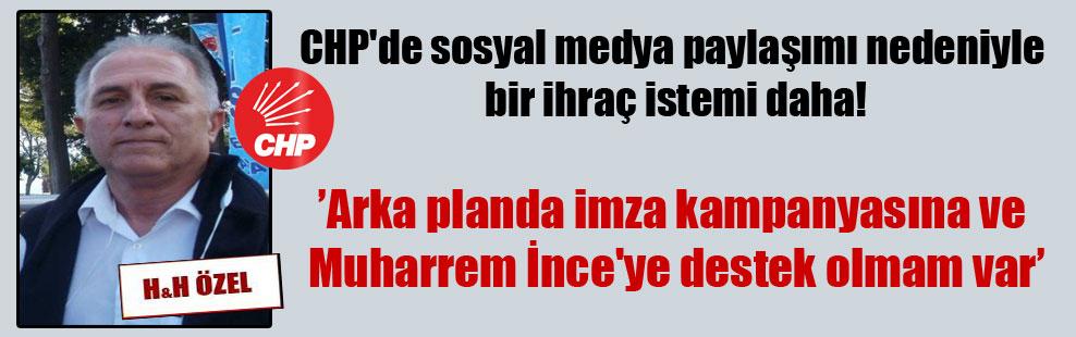 CHP'de sosyal medya paylaşımı nedeniyle bir ihraç istemi daha!