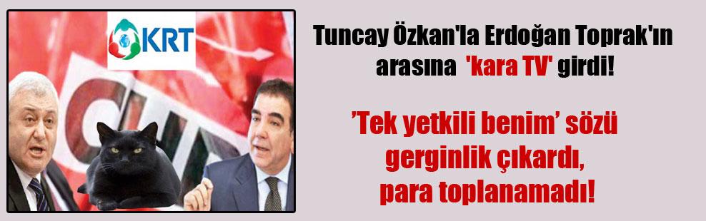 Tuncay Özkan'la Erdoğan Toprak'ın arasına 'kara TV' girdi!