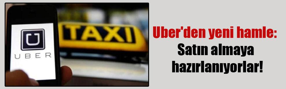 Uber'den yeni hamle: Satın almaya hazırlanıyorlar!