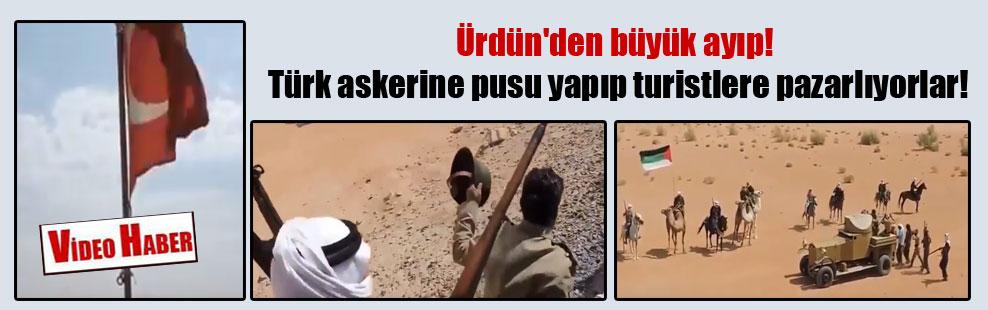 Ürdün'den büyük ayıp! Türk askerine pusu yapıp turistlere pazarlıyorlar