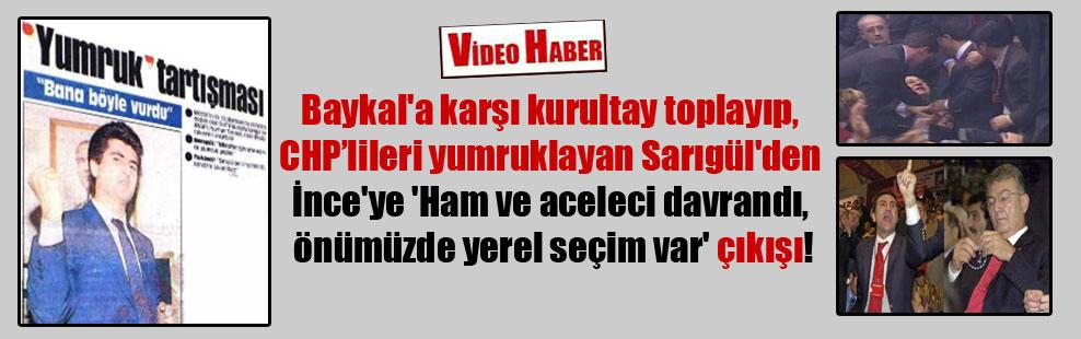 Baykal'a karşı kurultay toplayıp, CHPlileri yumruklayan Sarıgül'den İnce'ye 'Ham ve aceleci davrandı, önümüzde yerel seçim var' çıkışı!