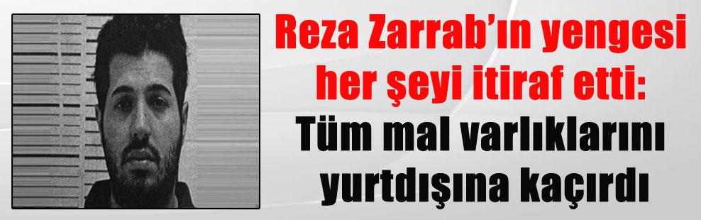 Reza Zarrab'ın yengesi her şeyi itiraf etti: Tüm mal varlıklarını yurtdışına kaçırdı