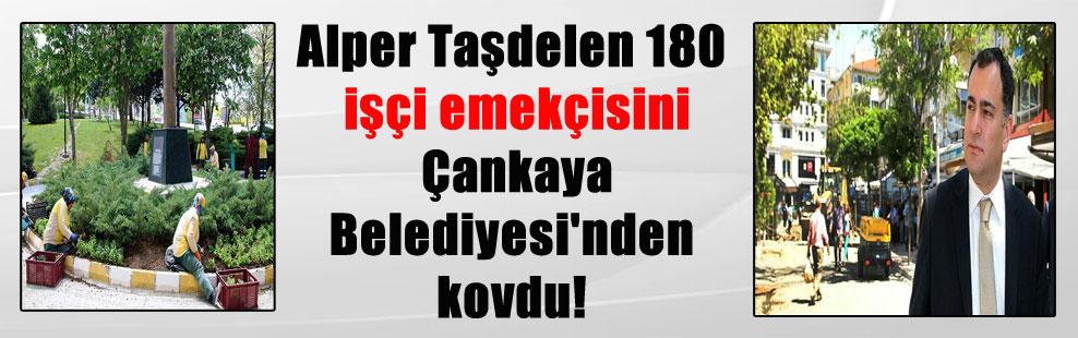 Alper Taşdelen 180 işçi emekçisini Çankaya Belediyesi'nden kovdu!