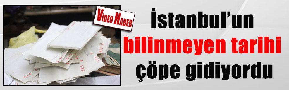 İstanbul'un bilinmeyen tarihi çöpe gidiyordu