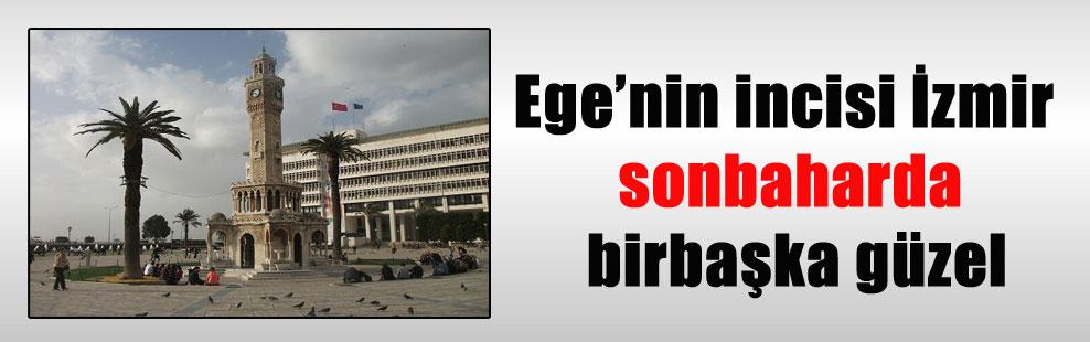 Ege'nin incisi İzmir sonbaharda birbaşka güzel