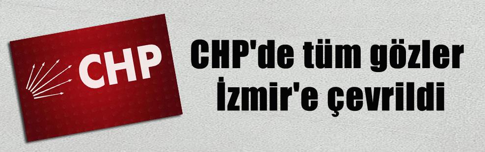 CHP'de tüm gözler İzmir'e çevrildi