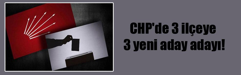 CHP'de 3 ilçeye 3 yeni aday adayı!