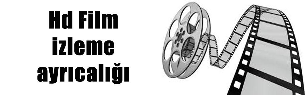 Hd Film izleme ayrıcalığı