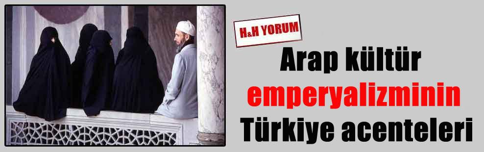 Arap kültür emperyalizminin Türkiye acenteleri