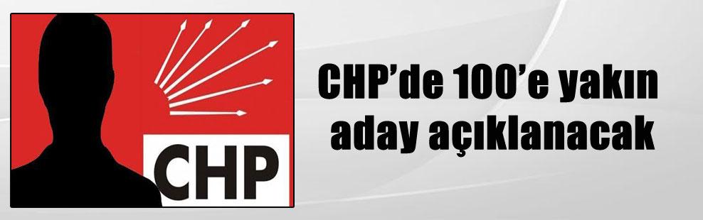 CHP'de 100'e yakın aday açıklanacak