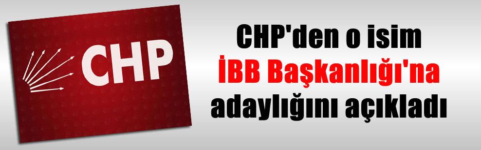 CHP'den o isim İBB Başkanlığı'na adaylığını açıkladı