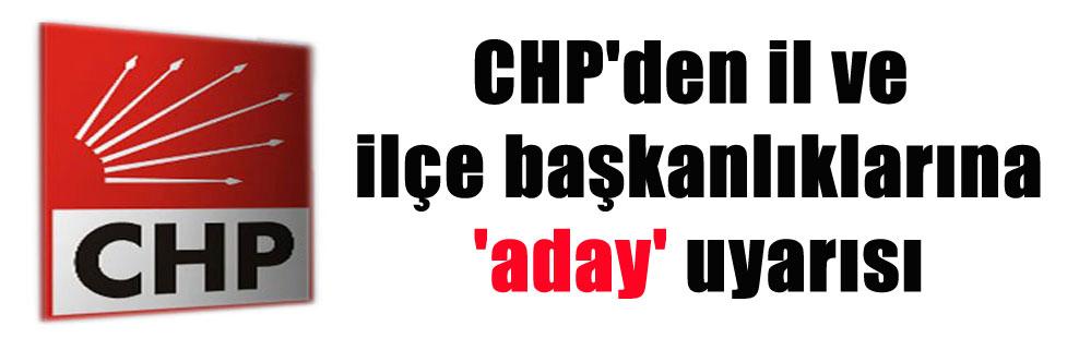 CHP'den il ve ilçe başkanlıklarına 'aday' uyarısı