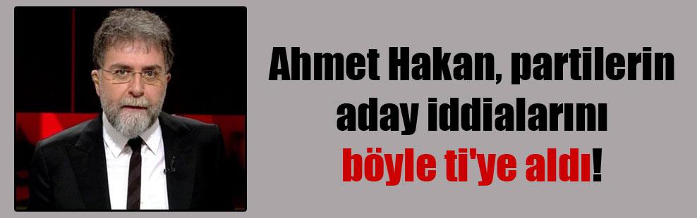 Ahmet Hakan, partilerin aday iddialarını böyle ti'ye aldı!