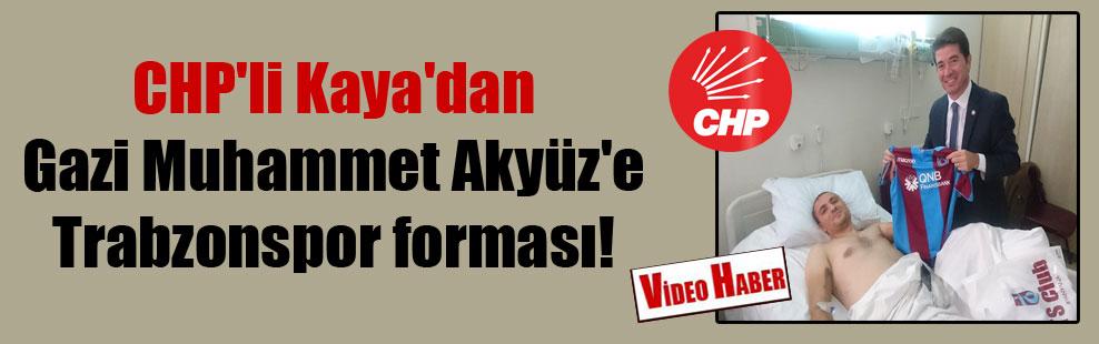 CHP'li Kaya'dan Gazi Muhammet Akyüz'e Trabzonspor forması!