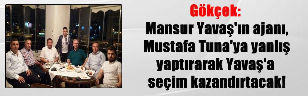 Gökçek: Mansur Yavaş'ın ajanı, Mustafa Tuna'ya yanlış yaptırarak Yavaş'a seçim kazandırtacak!
