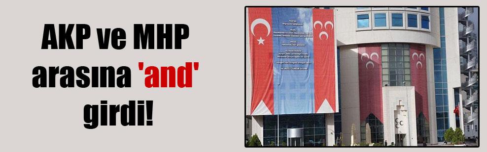 AKP ve MHP arasına 'and' girdi!