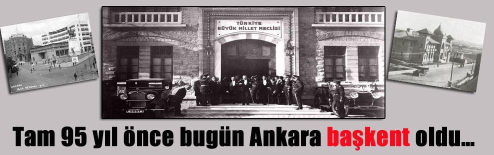 Tam 95 yıl önce bugün Ankara başkent oldu…