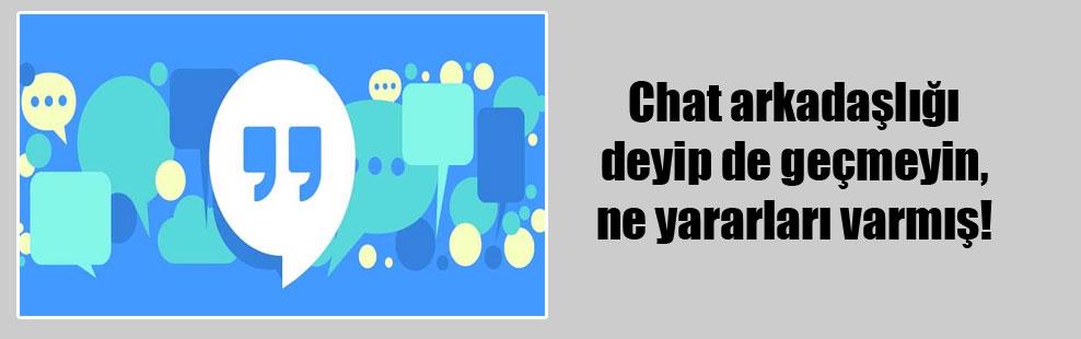 Chat arkadaşlığı deyip de geçmeyin, ne yararları varmış!