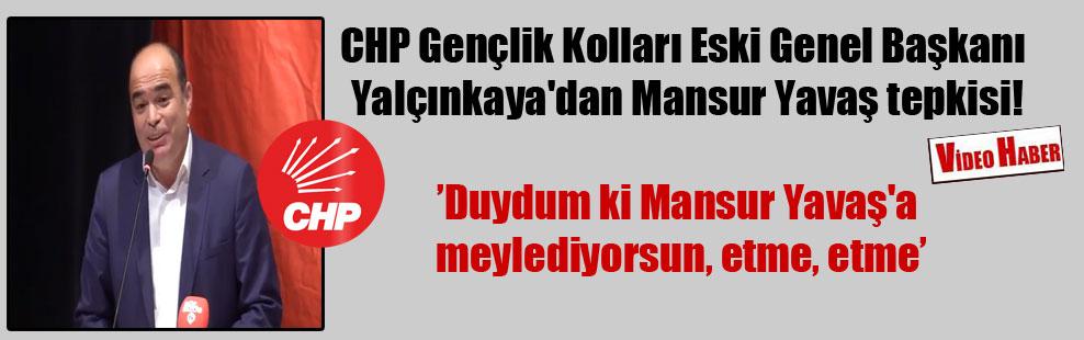 CHP Gençlik Kolları Eski Genel Başkanı Yalçınkaya'dan Mansur Yavaş tepkisi!