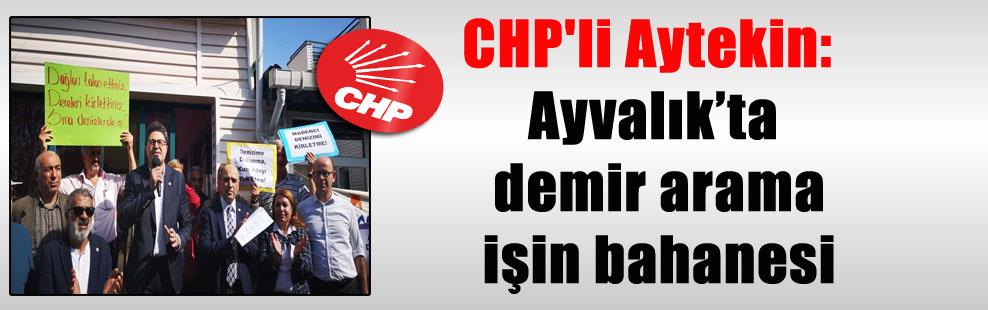 CHP'li Aytekin: Ayvalık'ta demir arama işin bahanesi