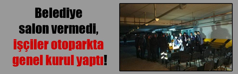 Belediye salon vermedi, işçiler otoparkta genel kurul yaptı!