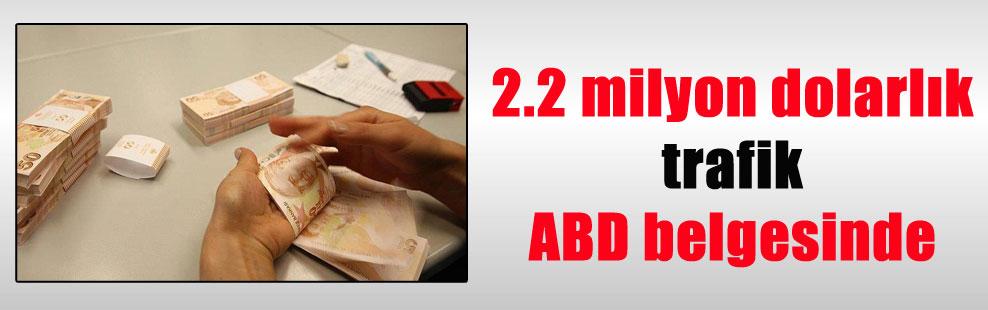 2.2 milyon dolarlık trafik ABD belgesinde
