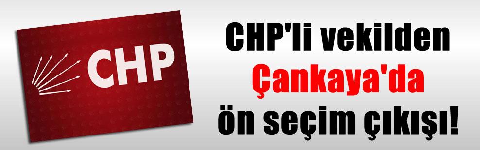 CHP'li vekilden Çankaya'da ön seçim çıkışı!