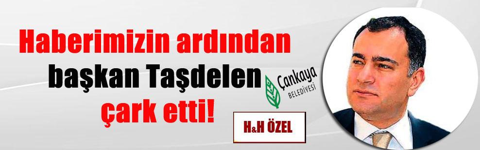 Haberimizin ardından başkan Taşdelen çark etti!
