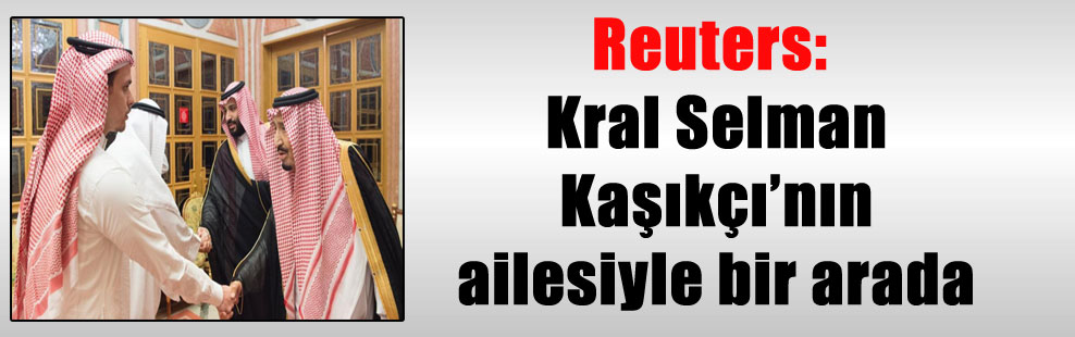 Reuters: Kral Selman Kaşıkçı'nın ailesiyle bir arada