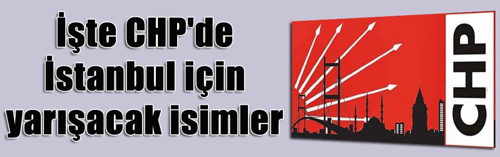 İşte CHP'de İstanbul için yarışacak isimler