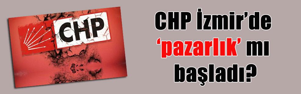 CHP İzmir'de 'pazarlık' mı başladı?